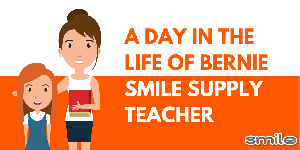 A day in the life of Bernie - Smile supply teacher