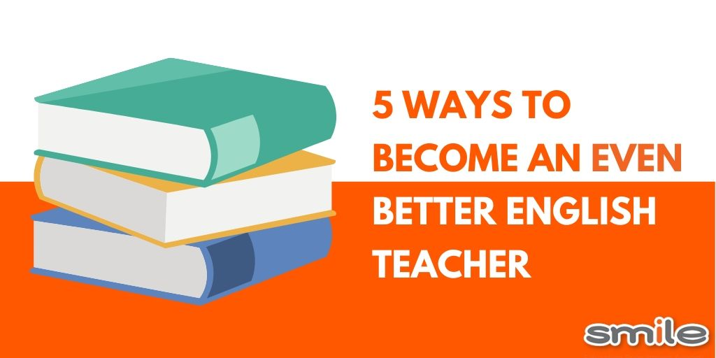 5 ways to become an even better English Teacher
